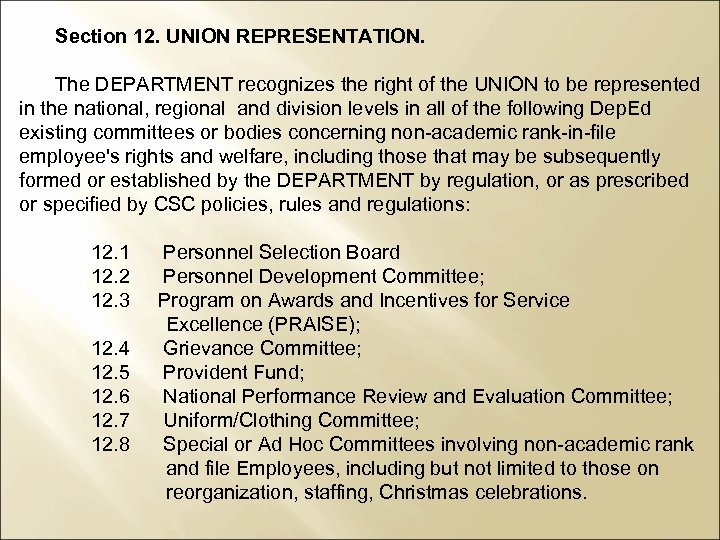 Section 12. UNION REPRESENTATION. The DEPARTMENT recognizes the right of the UNION to be