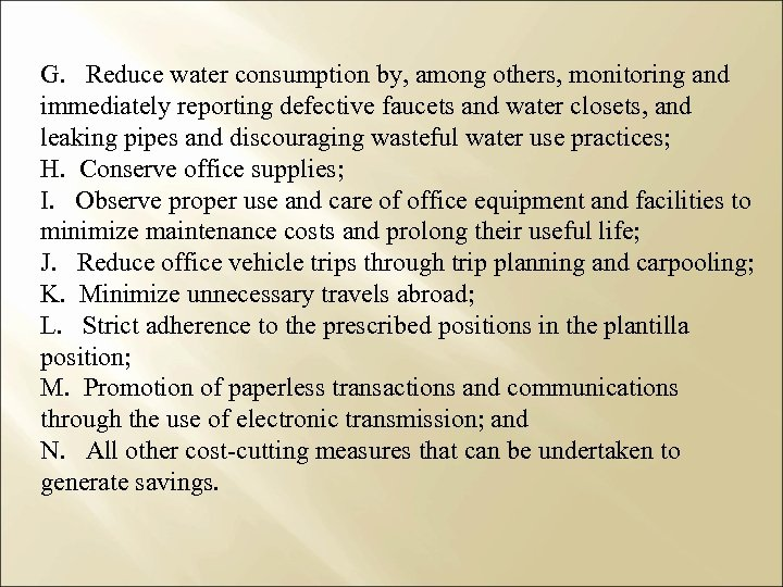 G. Reduce water consumption by, among others, monitoring and immediately reporting defective faucets and