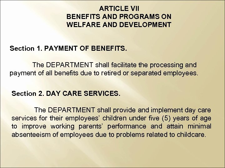 ARTICLE VII BENEFITS AND PROGRAMS ON WELFARE AND DEVELOPMENT Section 1. PAYMENT OF BENEFITS.