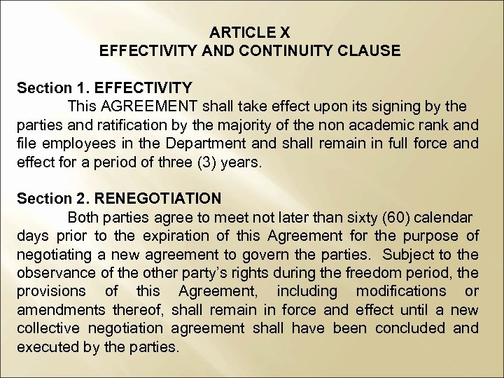 ARTICLE X EFFECTIVITY AND CONTINUITY CLAUSE Section 1. EFFECTIVITY This AGREEMENT shall take effect