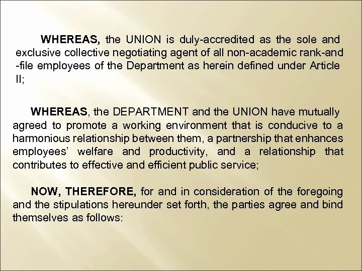 WHEREAS, the UNION is duly-accredited as the sole and exclusive collective negotiating agent of
