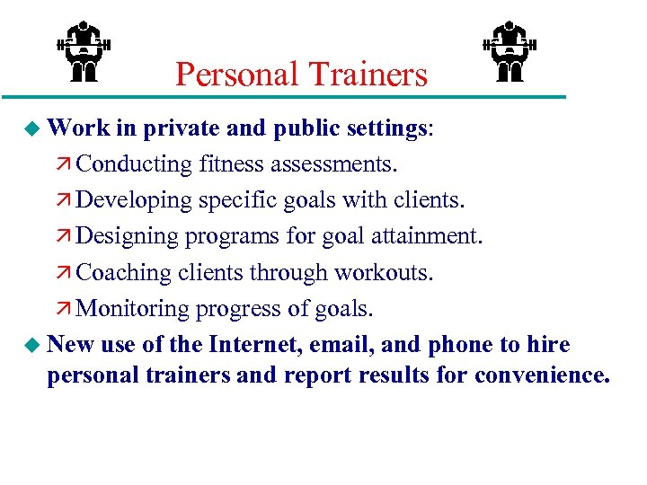 Personal Trainers u Work in private and public settings: ä Conducting fitness assessments. ä