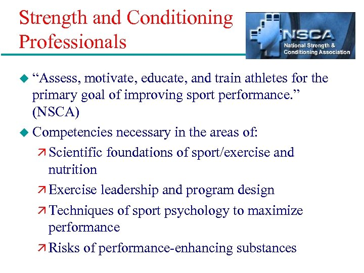 "Strength and Conditioning Professionals u ""Assess, motivate, educate, and train athletes for the primary"