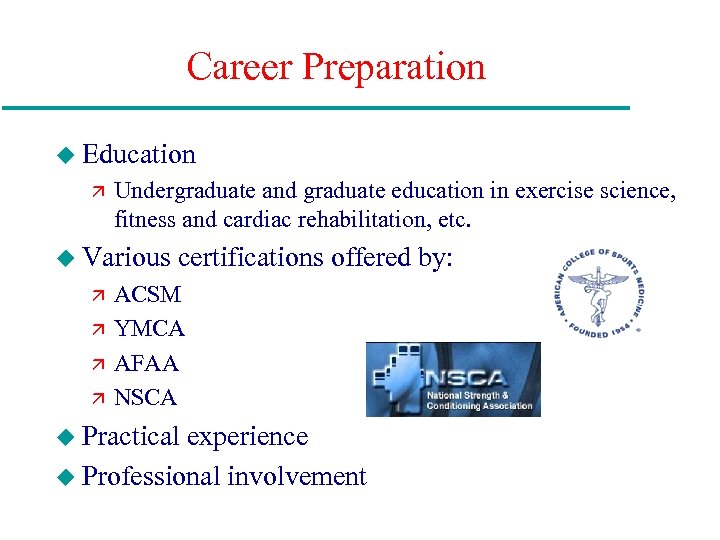 Career Preparation u Education ä Undergraduate and graduate education in exercise science, fitness and