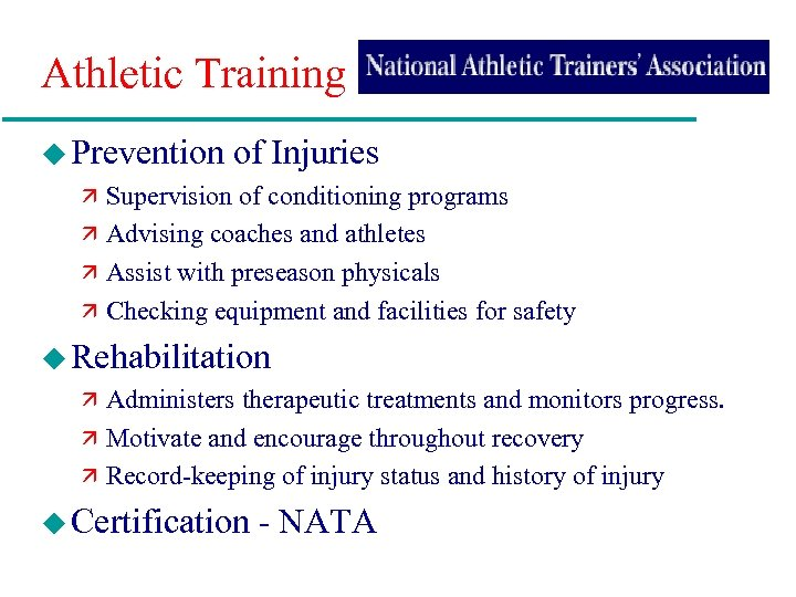Athletic Training u Prevention of Injuries ä Supervision of conditioning programs ä Advising coaches