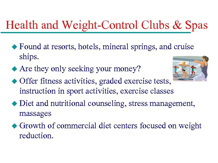 Health and Weight-Control Clubs & Spas u Found at resorts, hotels, mineral springs, and