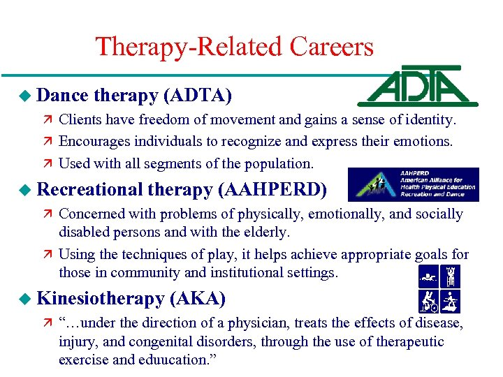 Therapy-Related Careers u Dance therapy (ADTA) ä Clients have freedom of movement and gains