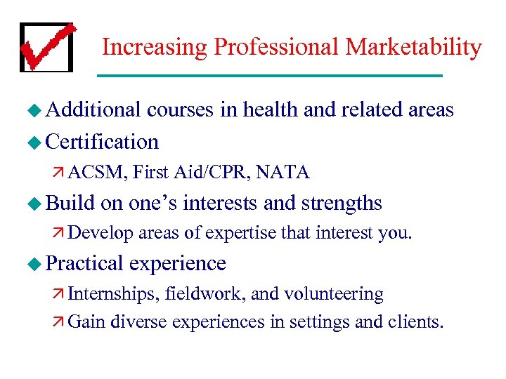 Increasing Professional Marketability u Additional courses in health and related areas u Certification ä