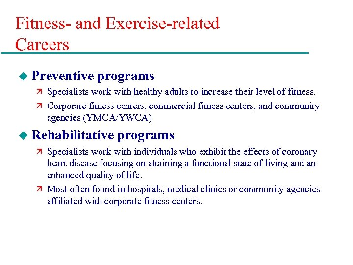 Fitness- and Exercise-related Careers u Preventive programs ä Specialists work with healthy adults to