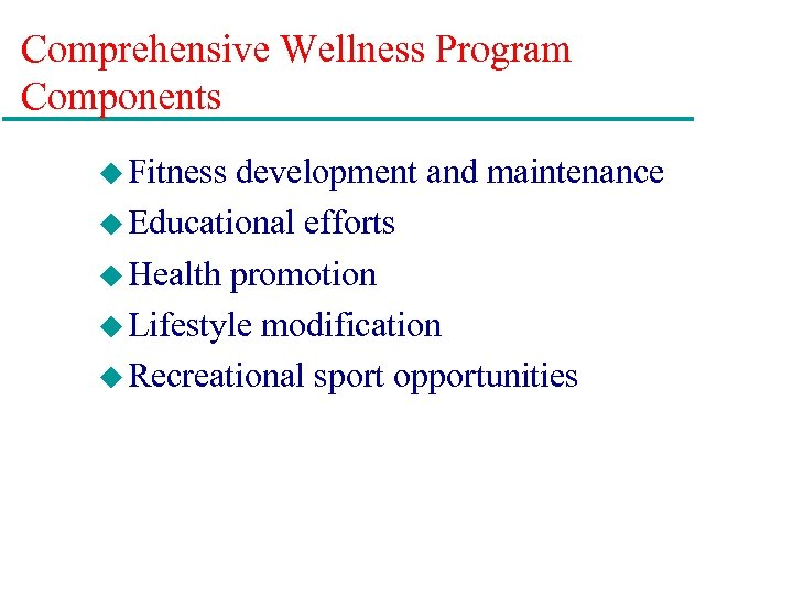 Comprehensive Wellness Program Components u Fitness development and maintenance u Educational efforts u Health