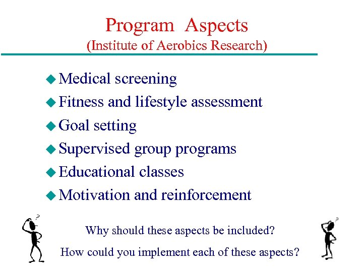 Program Aspects (Institute of Aerobics Research) u Medical screening u Fitness and lifestyle assessment
