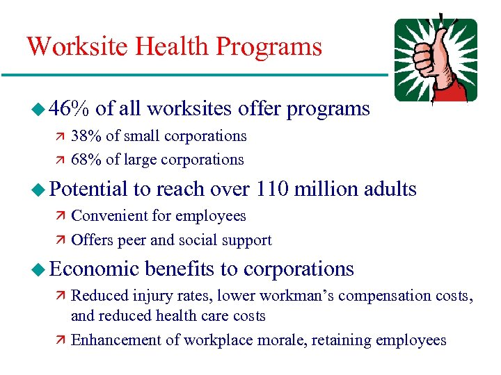 Worksite Health Programs u 46% of all worksites offer ä 38% of small corporations