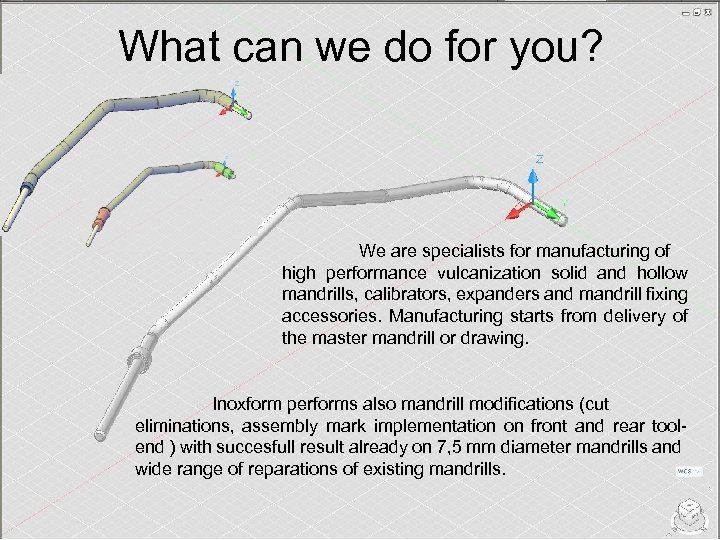 What can we do for you? We are specialists for manufacturing of high performance