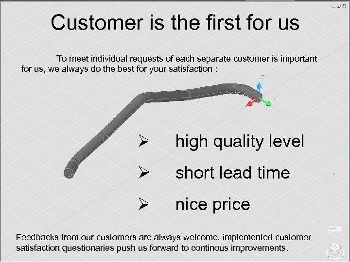Customer is the first for us To meet individual requests of each separate customer