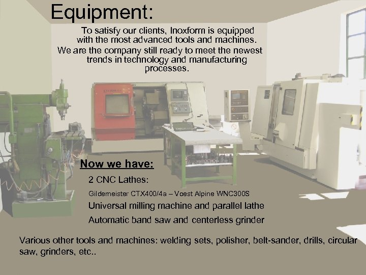 Equipment: To satisfy our clients, Inoxform is equipped with the most advanced tools and