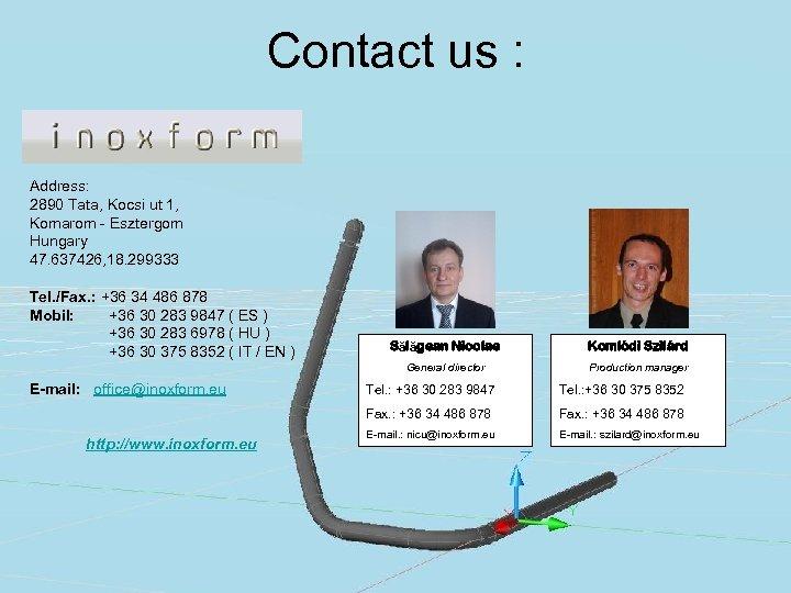 Contact us : INOXFORM K. F. T. Address: 2890 Tata, Kocsi ut 1, Komarom