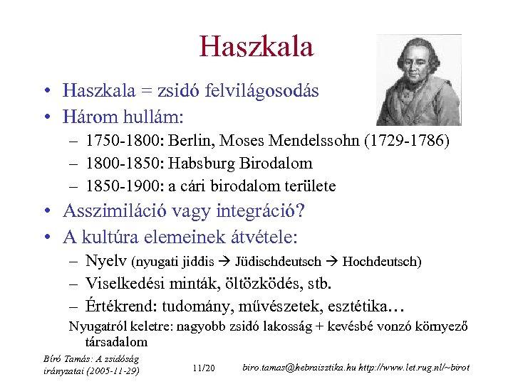 Haszkala • Haszkala = zsidó felvilágosodás • Három hullám: – 1750 -1800: Berlin, Moses