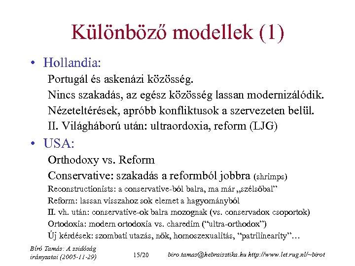 Különböző modellek (1) • Hollandia: Portugál és askenázi közösség. Nincs szakadás, az egész közösség