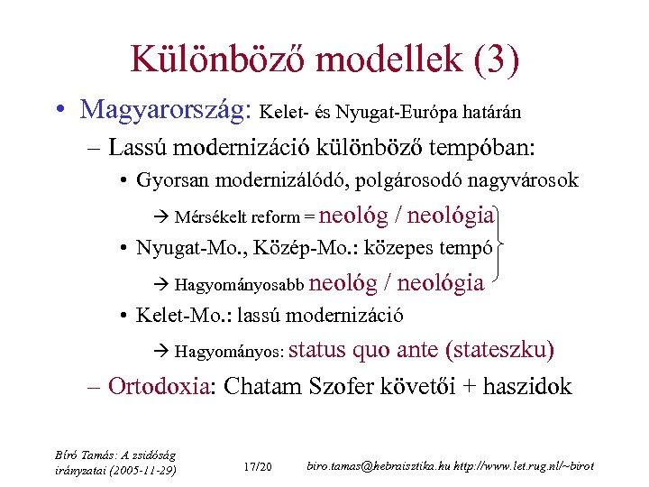 Különböző modellek (3) • Magyarország: Kelet- és Nyugat-Európa határán – Lassú modernizáció különböző tempóban: