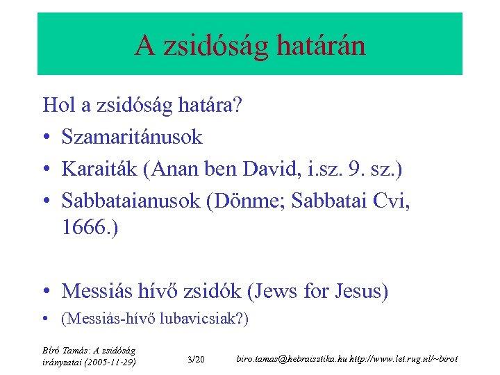A zsidóság határán Hol a zsidóság határa? • Szamaritánusok • Karaiták (Anan ben David,