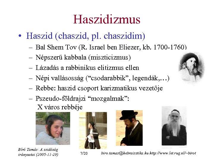 Haszidizmus • Haszid (chaszid, pl. chaszidim) – – – Bal Shem Tov (R. Israel
