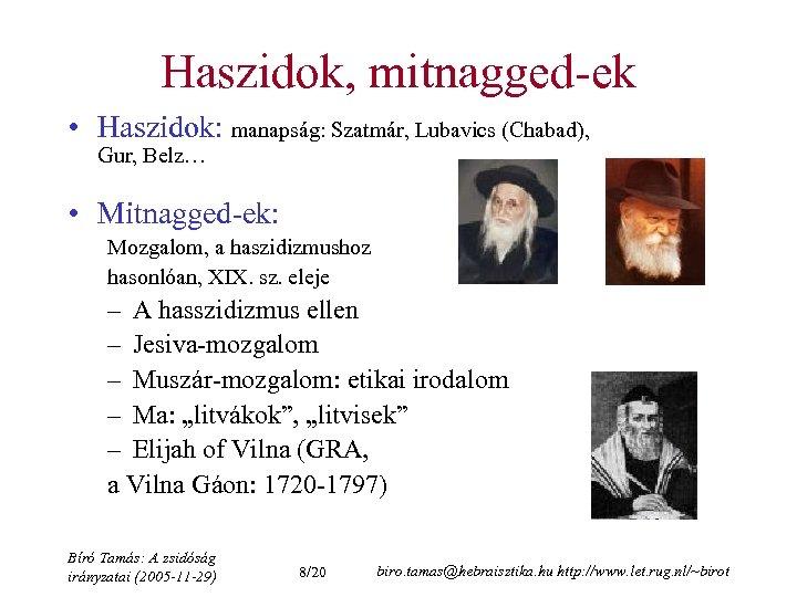 Haszidok, mitnagged-ek • Haszidok: manapság: Szatmár, Lubavics (Chabad), Gur, Belz… • Mitnagged-ek: Mozgalom, a