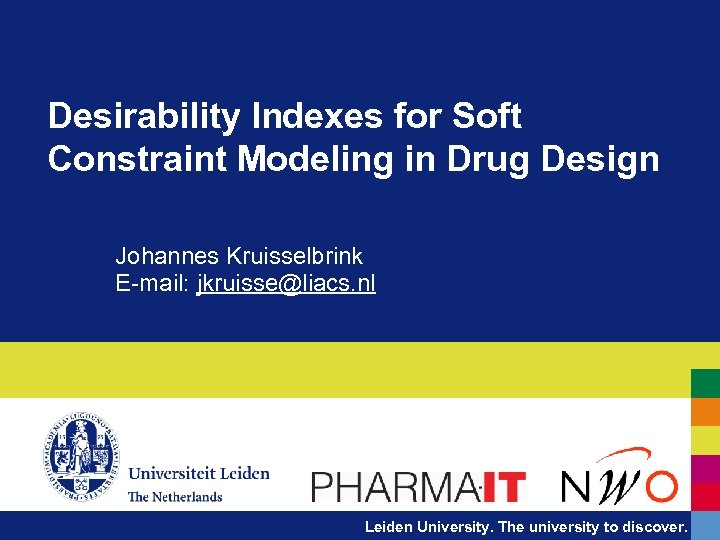 Desirability Indexes for Soft Constraint Modeling in Drug Design Johannes Kruisselbrink E-mail: jkruisse@liacs. nl