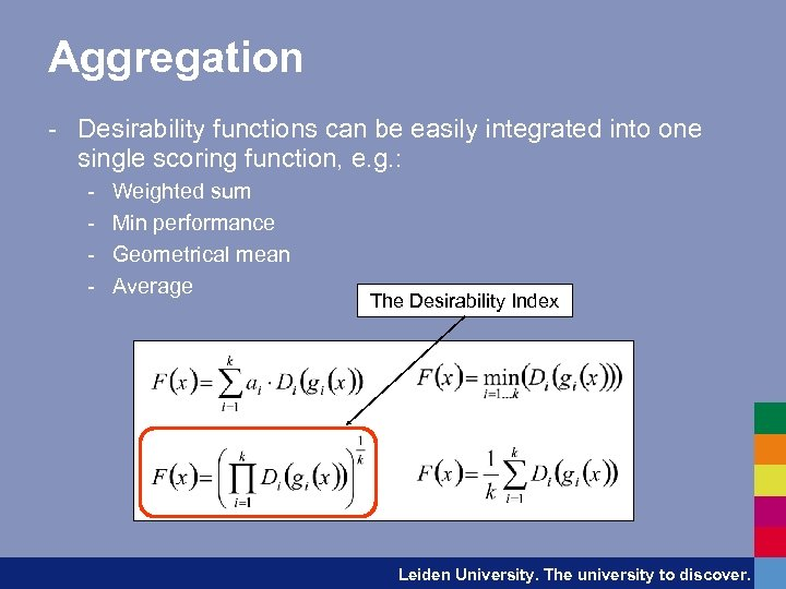 Aggregation - Desirability functions can be easily integrated into one single scoring function, e.
