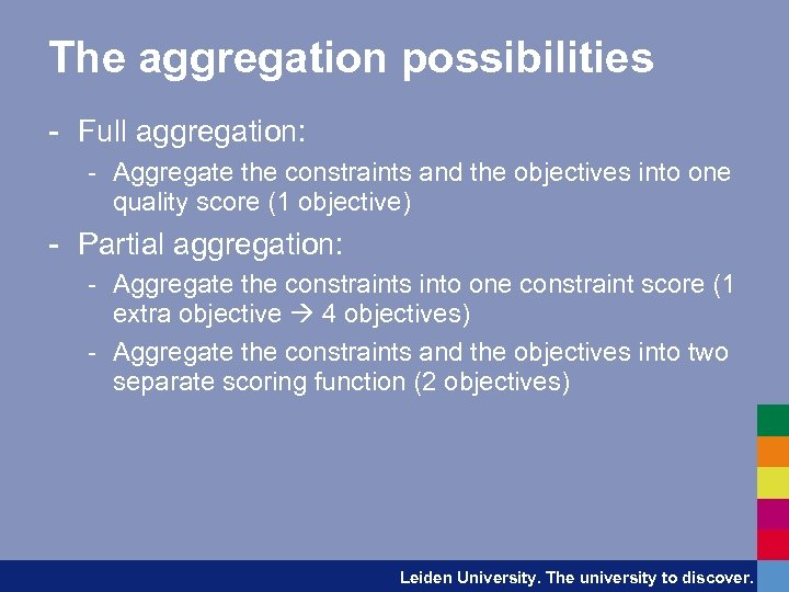 The aggregation possibilities - Full aggregation: - Aggregate the constraints and the objectives into