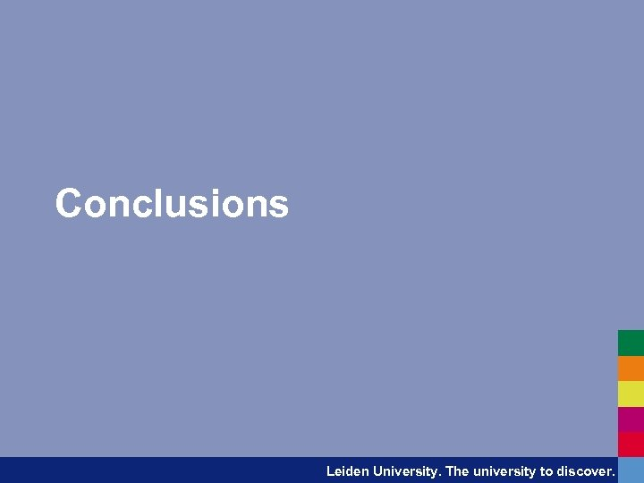 Conclusions Leiden University. The university to discover.