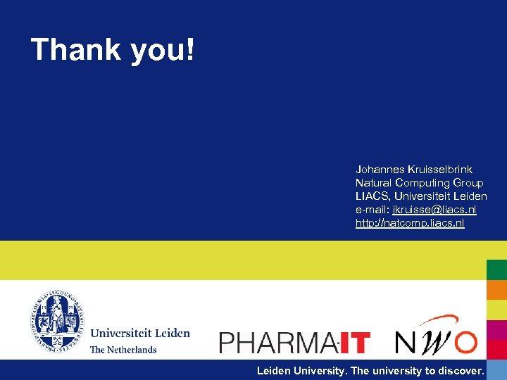Thank you! Johannes Kruisselbrink Natural Computing Group LIACS, Universiteit Leiden e-mail: jkruisse@liacs. nl http: