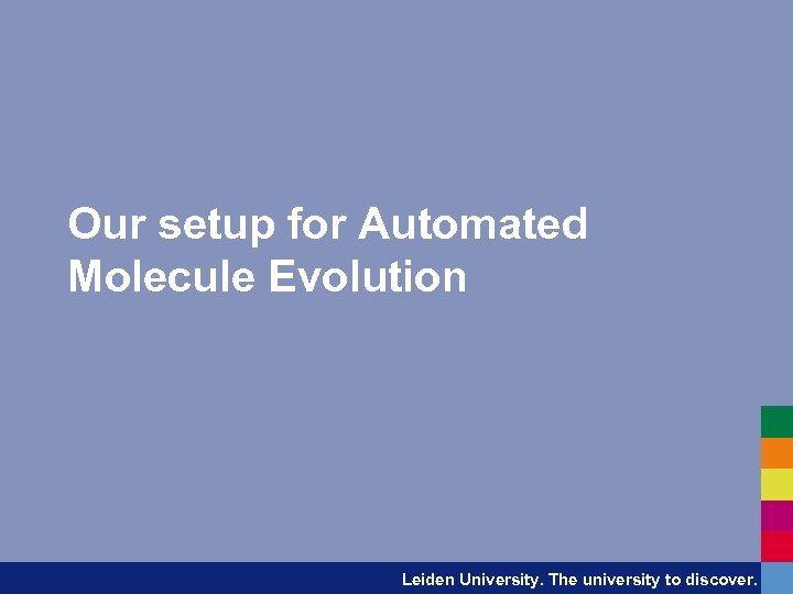 Our setup for Automated Molecule Evolution Leiden University. The university to discover.