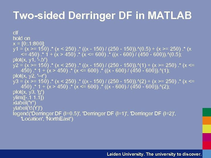 Two-sided Derringer DF in MATLAB clf hold on x = [0: . 1: 800];