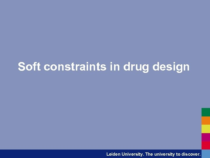 Soft constraints in drug design Leiden University. The university to discover.