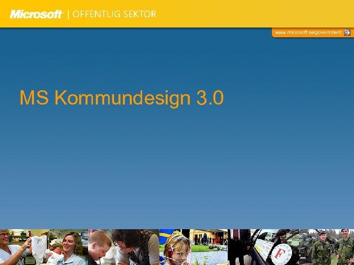 www. microsoft. se/government MS Kommundesign 3. 0