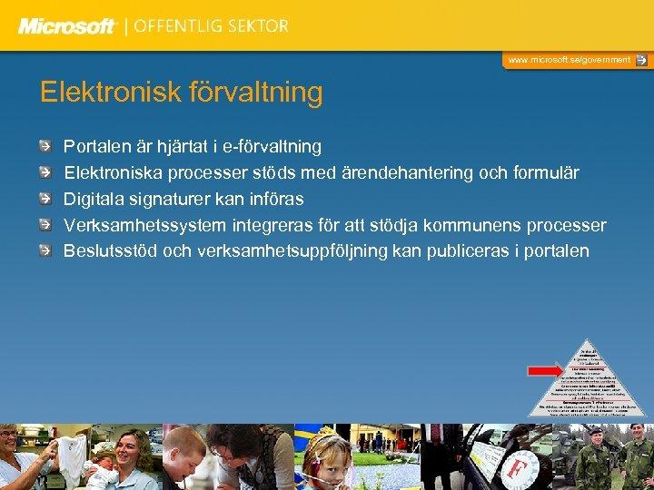 www. microsoft. se/government Elektronisk förvaltning Portalen är hjärtat i e-förvaltning Elektroniska processer stöds med