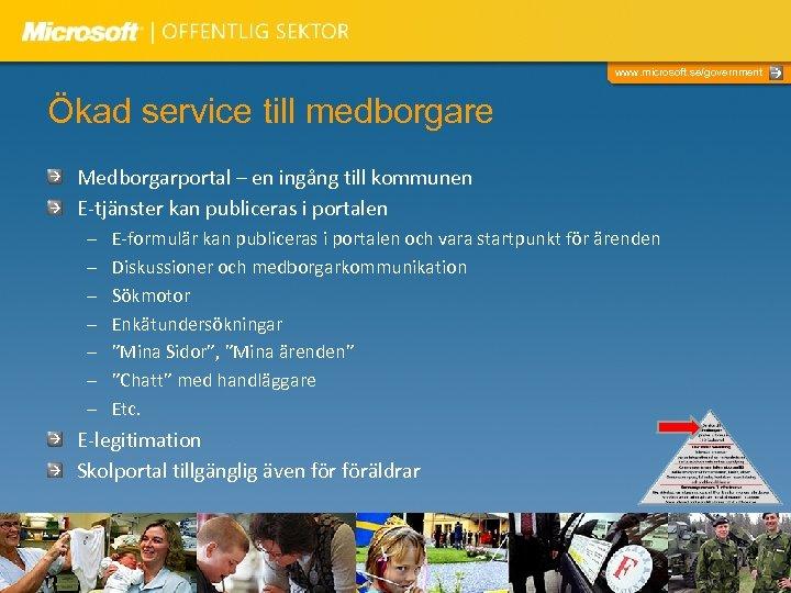 www. microsoft. se/government Ökad service till medborgare Medborgarportal – en ingång till kommunen E-tjänster