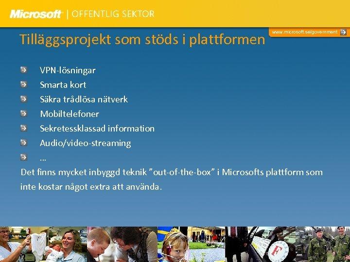Tilläggsprojekt som stöds i plattformen www. microsoft. se/government VPN-lösningar Smarta kort Säkra trådlösa nätverk