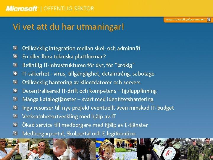 Vi vet att du har utmaningar! www. microsoft. se/government Otillräcklig integration mellan skol- och