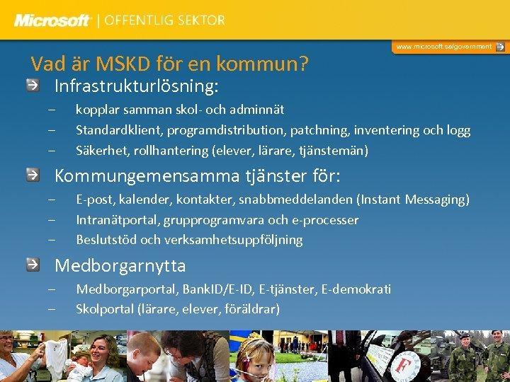 Vad är MSKD för en kommun? www. microsoft. se/government Infrastrukturlösning: – – – kopplar