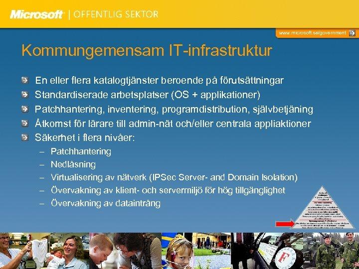 www. microsoft. se/government Kommungemensam IT-infrastruktur En eller flera katalogtjänster beroende på förutsättningar Standardiserade arbetsplatser