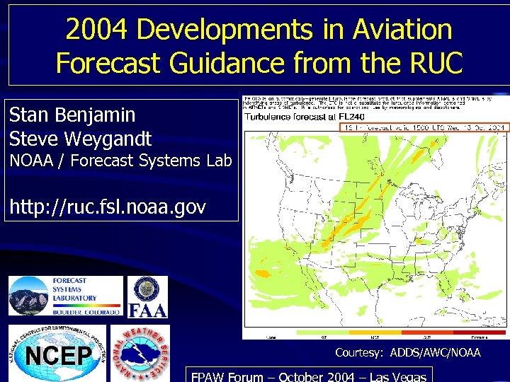 2004 Developments in Aviation Forecast Guidance from the RUC Stan Benjamin Steve Weygandt NOAA