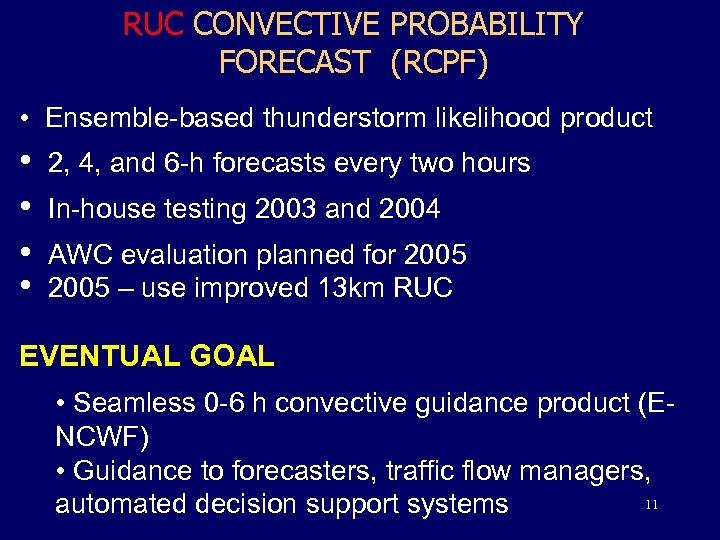RUC CONVECTIVE PROBABILITY FORECAST (RCPF) • Ensemble-based thunderstorm likelihood product • • 2, 4,
