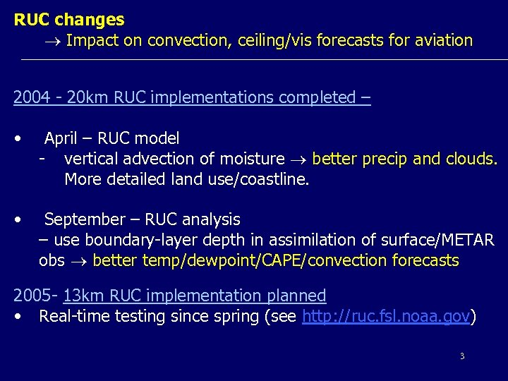 RUC changes Impact on convection, ceiling/vis forecasts for aviation 2004 - 20 km RUC