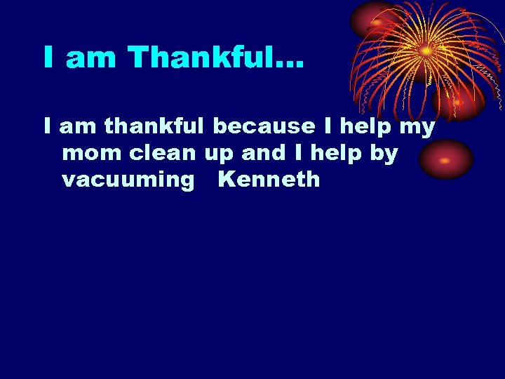 I am Thankful… I am thankful because I help my mom clean up and
