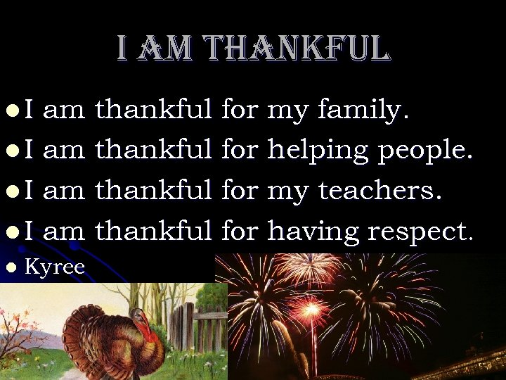 i am thankful for my family. l I am thankful for helping people. l
