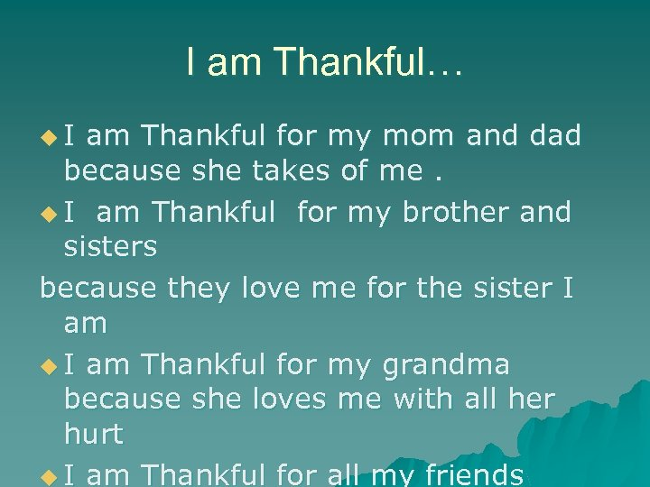 I am Thankful… u. I am Thankful for my mom and dad because she