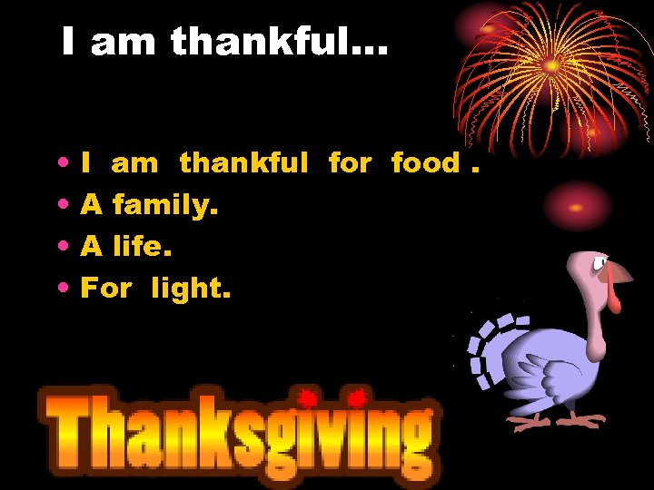 I am thankful. . . • • I am thankful for food. A family.