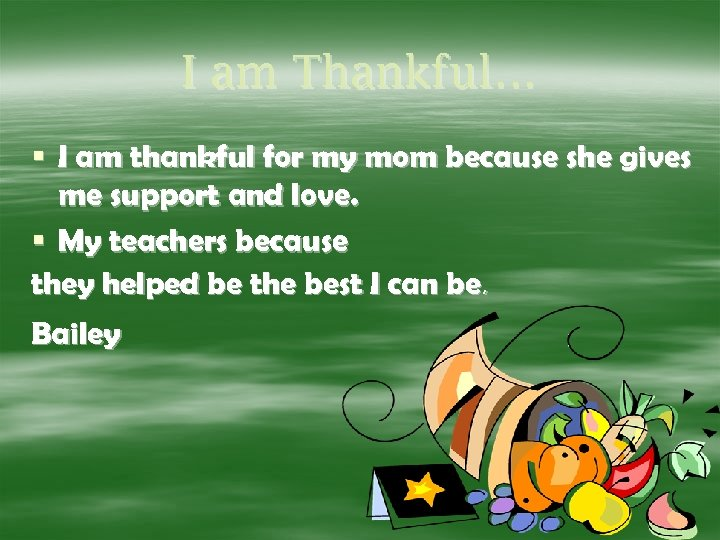 I am Thankful… § I am thankful for my mom because she gives me