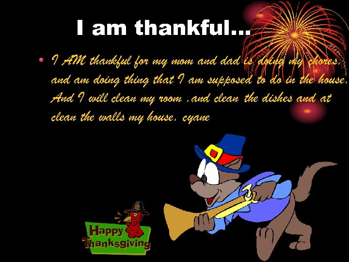 I am thankful… • I AM thankful for my mom and dad is doing